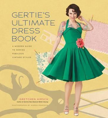 Gertie's Ultimate Dress Book - A Modern Guide to Sewing Fabulous Vintage Styles