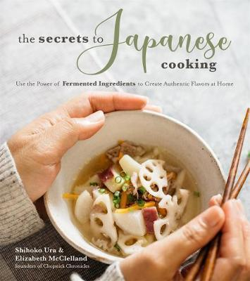 Secrets to Japanese Cooking - Use the Power of Fermented Ingredients to Create Authentic Flavors at Home