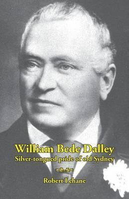 William Bede Dalley Silver-tongued pride of Old Sydney