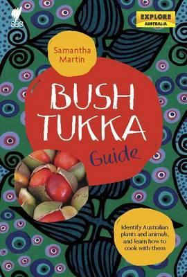 Bush Tukka Guide - Identify Australian Plants and Animals, and Learn How to Cook