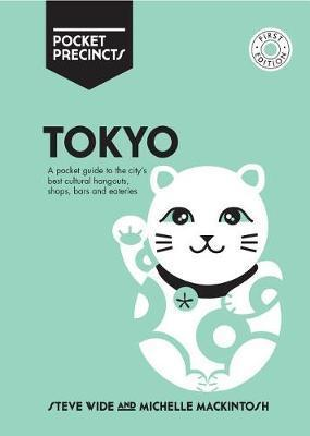 Tokyo Pocket Precincts - A Pocket Guide to the City's Best Cultural Hangouts, Shops, Bars and Eateries