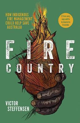Fire Country - How Indigenous Fire Management Could Help Save Australia