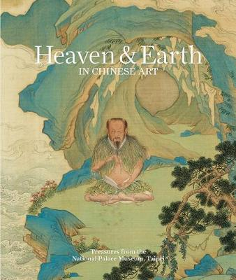Heaven & earth in Chinese art - treasures from the National Palace Museum, Taipei
