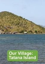 Our Village : Tatana Island