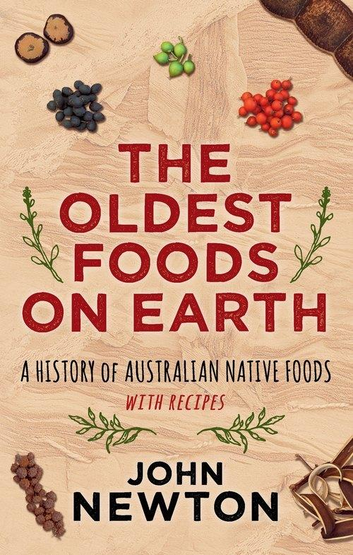 Oldest Foods on Earth - A History of Australian Native Foods with Recipes