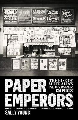 Paper Emperors - The rise of Australia's newspaper empires