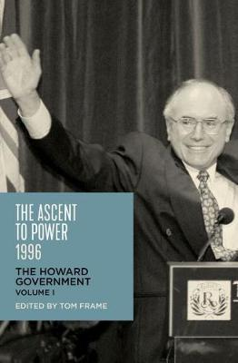 Ascent to Power, 1996 - The Howard Government Volume 1
