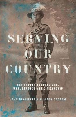 Serving Our Country - Indigenous Australians, War, Defence and Citizenship