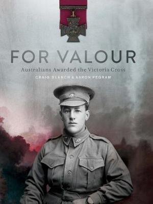For Valour - Australians Awarded the Victoria Cross