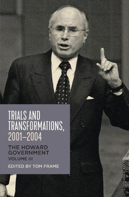 Trials and Transformations, 2001-2004: The Howard Government, Vol III