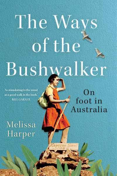 Ways of the Bushwalker - On foot in Australia