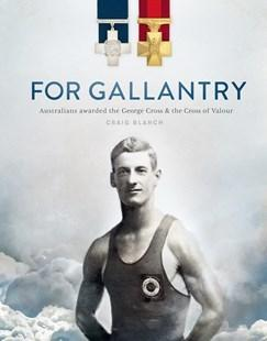 For Gallantry - Australians awarded the George Cross & the Cross of Valour