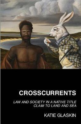 Crosscurrents - Law and Society in a Native Title Claim to Land and Sea