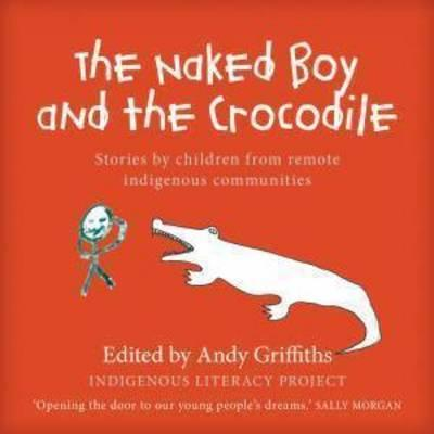Naked Boy and the Crocodile - Stories by Children from Remote Indigenous Communities