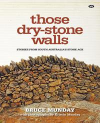 Those Dry-stone Walls - Stories from South Australia's Stone Age