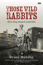 Those Wild Rabbits - How They Shaped Australia