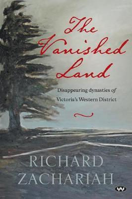 Vanished Land: Disappearing Dynasties of Victoria's Western District
