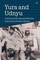 Yura and Udnyu: A History of the Adnyamathanha of the Northern Flinders Ranges