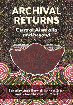 Archival Returns: Central Australia and Beyond