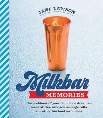 Milkbar Memories - The Cookbook of Your Childhood Dreams ... Musk Sticks, Sundaes, Sausage Rolls and Other Fun Food Favourites