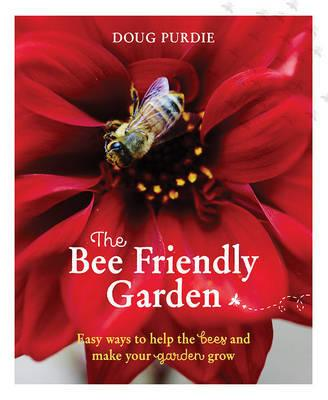 Bee Friendly Garden - Easy Ways to Help the Bees and Make Your Garden Grow