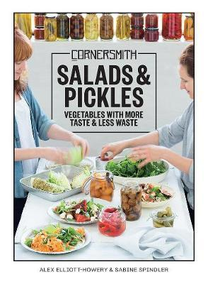 Cornersmith: Salads and Pickles - Vegetables with More Taste & Less Waste
