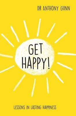 Get Happy! - Lessons in Lasting Happiness