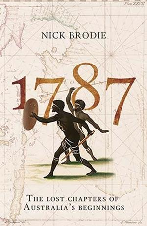 1787 - The Lost Chapters of Australia's Beginnings