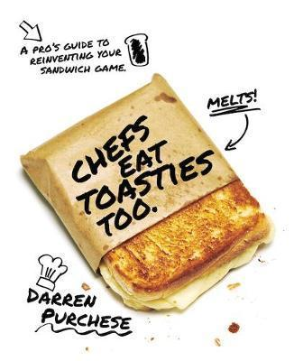 Chefs Eat Toasties Too: A Pro's Guide for Reinventing Your Sandwich Game