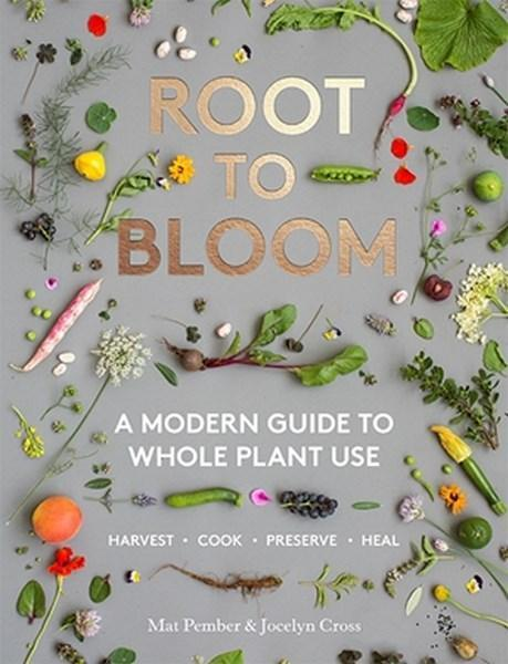 Root to Bloom - A Modern Guide to Whole Plant Use