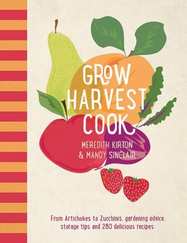 Grow Harvest Cook - From Artichokes to Zucchinis, gardening advice, storage tips and 280 delicious recipes