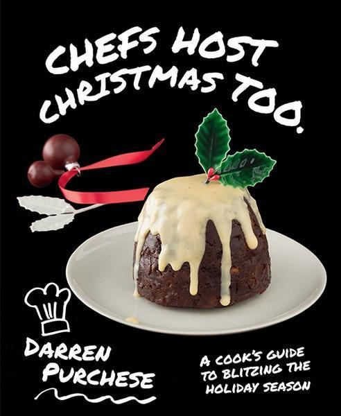 Chefs Host Christmas Too - A cook's guide to blitzing the holiday season