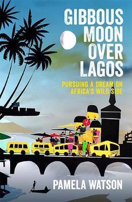 Gibbous Moon Over Lagos - Pursuing a Dream on Africa's Wild Side