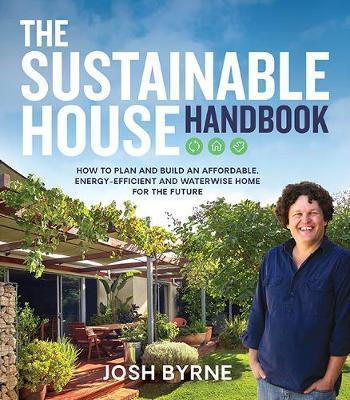 Sustainable House Handbook: How to plan and build an affordable, energy-efficient and waterwise home for the future
