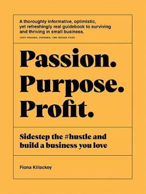 Passion Purpose Profit: Sidestep the #hustle and build a business you love