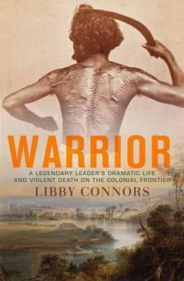 Warrior: A Legendary Leader's Dramatic Life and Violent Death on the Colonial Frontier