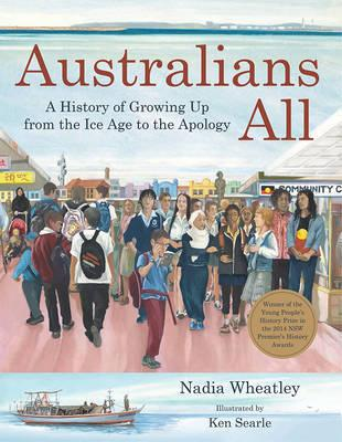 Australians All - A History of Growing Up from the Ice Age to the Apology
