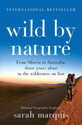 Wild by Nature - From Siberia to Australia, Three Years Alone in the Wilderness on Foot