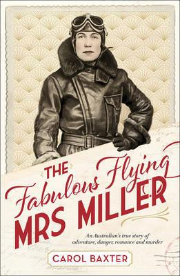 Fabulous Flying Mrs Miller - An Australian's True Story of Adventure, Danger, Romance and Murder