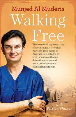 Walking Free - The Extraordinary True Story of a Young Man Who Fled War-Torn Iraq, Came to Australia as a Refugee by Boat, Spent Months in a Detention Centre and Went on to Become a Pioneering Surgeon