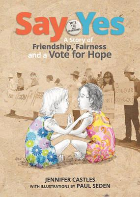 Say Yes - A Story of Friendship, Fairness and a Vote for Hope