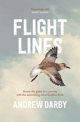 Flight Lines - Across the Globe on a Journey with the Astonishing Ultramarathon Birds