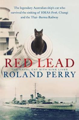 Red Lead - The Legendary Australian Ship's Cat Who Survived the Sinking of Hmas Perth and the Thai-Burma Railway