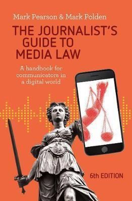 Journalist's Guide to Media Law - 6th Edition - A Handbook for Communicators in a Digital World