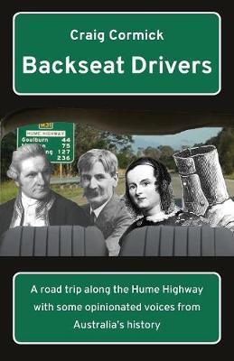 Backseat Drivers - A Road Trip Along the Hume Highway with Some Opinionated Voices from Australia's History