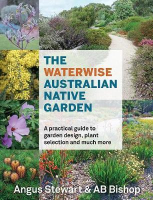 Waterwise Australian Native Garden: A Practical Guide to Garden Design, Plant Selection and Much More