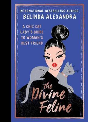 Divine Feline - A Chic Cat Lady's Guide to Woman's Best Friend