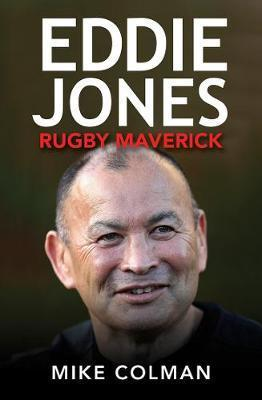 Eddie Jones - Rugby Maverick