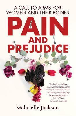 Pain and Prejudice - A Call to Arms for Women and Their Bodies