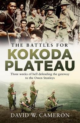 Battles for Kokoda Plateau - Three Weeks of Hell Defending the Gateway to the Owen Stanleys
